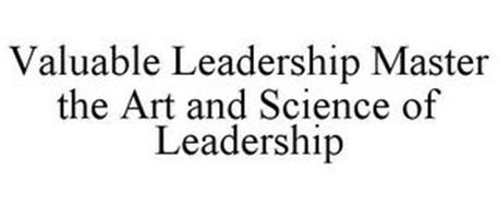 VALUABLE LEADERSHIP MASTER THE ART AND SCIENCE OF LEADERSHIP
