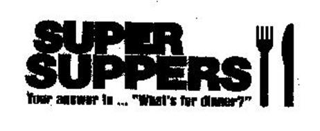 "SUPER SUPPERS YOUR ANSWER TO ... ""WHAT'S FOR DINNER?"""
