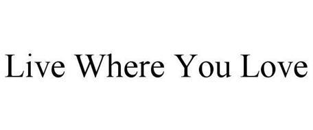 LIVE WHERE YOU LOVE