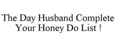 THE DAY HUSBAND COMPLETE YOUR HONEY DO LIST !