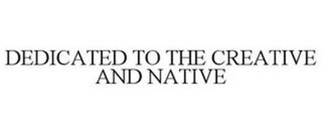 DEDICATED TO THE CREATIVE AND NATIVE