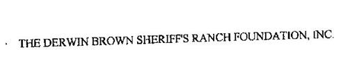 THE DERWIN BROWN SHERIFF'S RANCH FOUNDATION, INC.