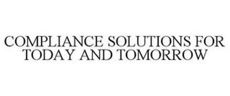 COMPLIANCE SOLUTIONS FOR TODAY AND TOMORROW