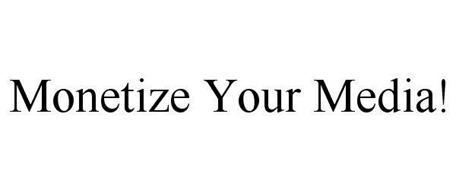 MONETIZE YOUR MEDIA!