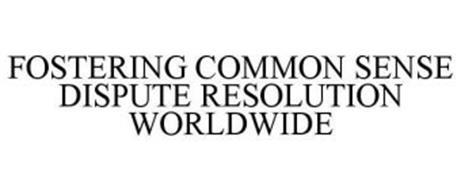 FOSTERING COMMON SENSE DISPUTE RESOLUTION WORLDWIDE