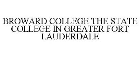 BROWARD COLLEGE THE STATE COLLEGE IN GREATER FORT LAUDERDALE