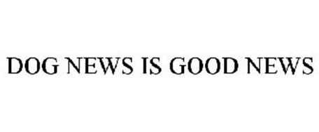 DOG NEWS IS GOOD NEWS