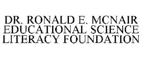 DR. RONALD E. MCNAIR EDUCATIONAL SCIENCE LITERACY FOUNDATION