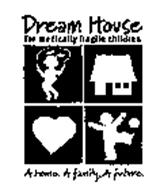 DREAM HOUSE FOR MEDICALLY FRAGILE CHILDREN A HOME. A FAMILY. A FUTURE.