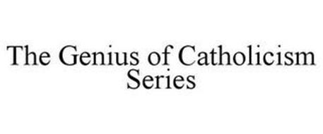 THE GENIUS OF CATHOLICISM SERIES