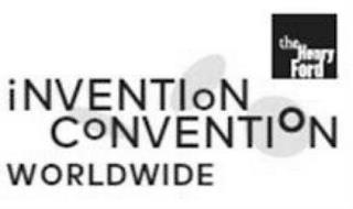 THE HENRY FORD INVENTION CONVENTION WORLDWIDE