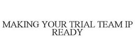 MAKING YOUR TRIAL TEAM IP READY