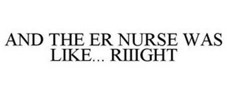 AND THE ER NURSE WAS LIKE... RIIIGHT