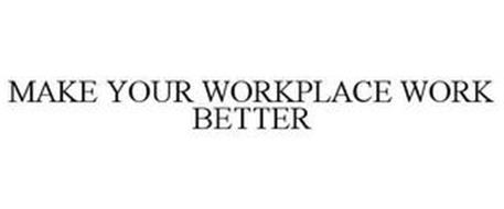 MAKE YOUR WORKPLACE WORK BETTER