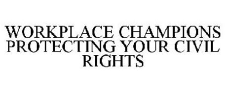 WORKPLACE CHAMPIONS PROTECTING YOUR CIVIL RIGHTS
