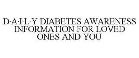 D·A·I·L·Y DIABETES AWARENESS INFORMATION FOR LOVED ONES AND YOU