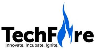 TECHFIRE INNOVATE. INCUBATE. IGNITE