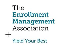 THE ENROLLMENT MANAGEMENT ASSOCIATION YIELD YOUR BEST