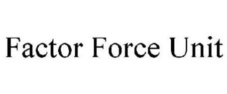 FACTOR FORCE UNIT