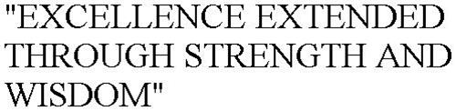 """""""EXCELLENCE EXTENDED THROUGH STRENGTH AND WISDOM"""""""