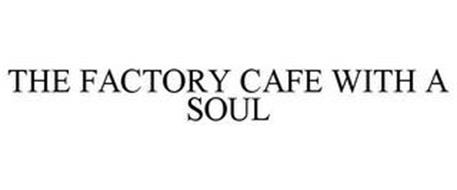 THE FACTORY CAFE WITH A SOUL