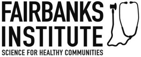 FAIRBANKS INSTITUTE SCIENCE FOR HEALTHY COMMUNITIES