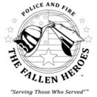 "POLICE AND FIRE THE FALLEN HEROES ""SERVING THOSE WHO SERVED"""