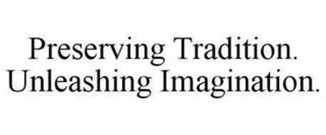 PRESERVING TRADITION. UNLEASHING IMAGINATION.