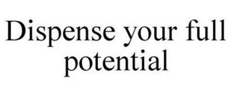 DISPENSE YOUR FULL POTENTIAL
