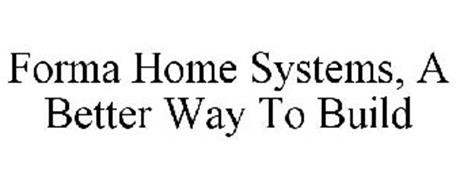 FORMA HOME SYSTEMS, A BETTER WAY TO BUILD