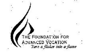 THE FOUNDATION FOR ADVANCED VOCATION TURN A FLICKER INTO A FLAME