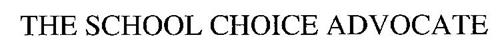 THE SCHOOL CHOICE ADVOCATE
