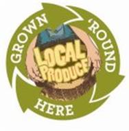 LOCAL PRODUCE GROWN ROUND HERE