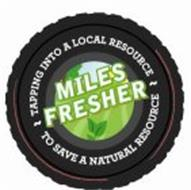 MILES FRESHER TAPPING INTO A LOCAL RESOURCE TO SAVE A NATURAL RESOURCE