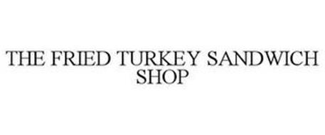 THE FRIED TURKEY SANDWICH SHOP