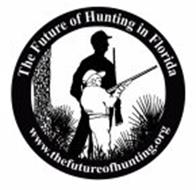 THE FUTURE OF HUNTING IN FLORIDA WWW.THEFUTUREOFHUNTING.ORG