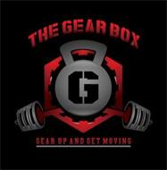 THE GEAR BOX G GEAR UP AND GET MOVING