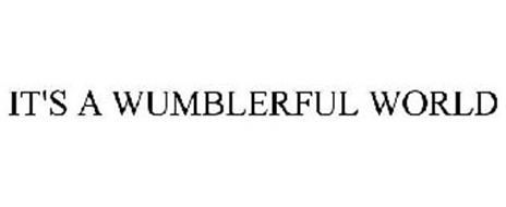 IT'S A WUMBLERFUL WORLD