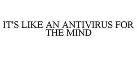 IT'S LIKE AN ANTIVIRUS FOR THE MIND