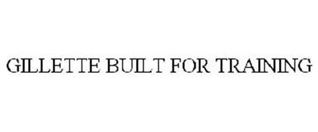 GILLETTE BUILT FOR TRAINING