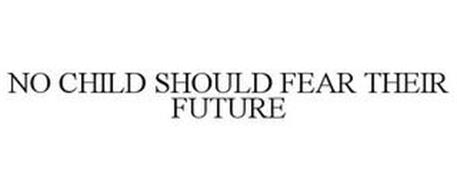 NO CHILD SHOULD FEAR THEIR FUTURE