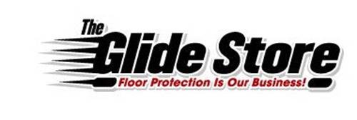 THE GLIDE STORE FLOOR PROTECTION IS OUR BUSINESS!