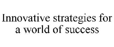 INNOVATIVE STRATEGIES FOR A WORLD OF SUCCESS