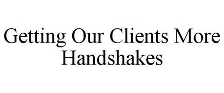 GETTING OUR CLIENTS MORE HANDSHAKES