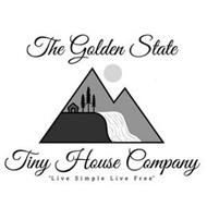 "THE GOLDEN STATE TINY HOUSE COMPANY ""LIVE SIMPLE LIVE FREE"""