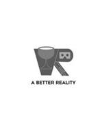 VR A BETTER REALITY