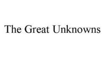 THE GREAT UNKNOWNS
