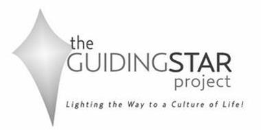 THE GUIDINGSTAR PROJECT LIGHTING THE WAY TO A CULTURE OF LIFE!