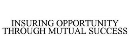 INSURING OPPORTUNITY THROUGH MUTUAL SUCCESS
