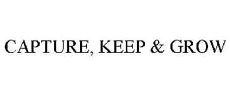 CAPTURE, KEEP & GROW